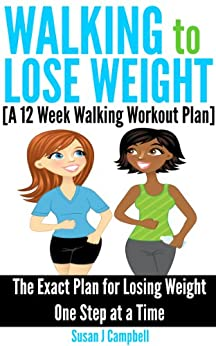 Walking to Lose Weight [A 12 Week Walking Workout Plan] - The Exact Plan for Losing Weight One Step at a Time by [Campbell, Susan J]