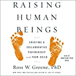 Raising Human Beings: Creating a Collaborative Partnership with Your Child | Ross W. Greene