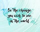 Be the Change You Wish to See in the World Inspirational Quotes Wall Art Prints World Map Art 11x14 Inch Print