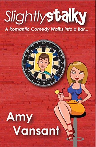 Slightly Stalky: A Romantic Comedy Walks Into a Bar... (Slightly Series Book 1)