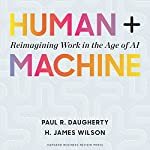 Human + Machine: Reimagining Work in the Age of AI | Paul Daugherty,H. James R. Wilson