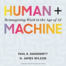 Human + Machine: Reimagining Work in the Age of AI Audiobook by Paul Daugherty, H. James R. Wilson Narrated by Jamie Renell