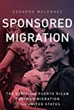 "BOOKS RECEIVED: Edgardo Melendez, ""Sponsored Migration: The State and Puerto Rican Postwar Migration to the United States"" (Ohio State UP, 2017)"