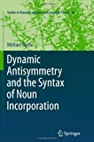 Dynamic Antisymmetry and the Syntax of Noun Incorporation, Barrie, Michael, 9400736568