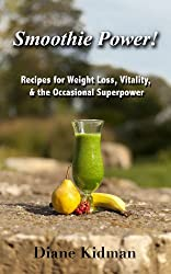 Smoothie Power! Recipes for Weight Loss, Vitality, & the Occasional Super Power (English Edition)