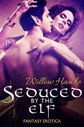 Seduced by the Elf: Fantasy Erotica