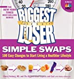 The Biggest Loser Simple Swaps: 100 Easy Changes to Start Living a Healthier Lifestyle (Biggest Loser (Paperback))
