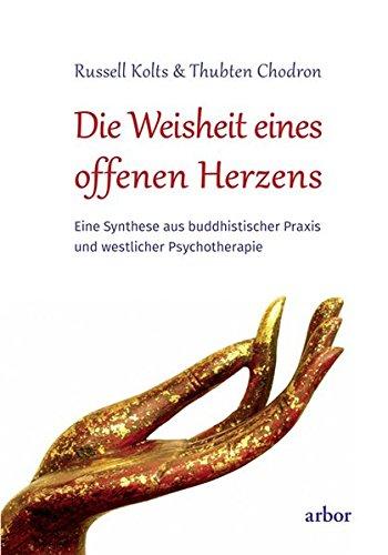 Die Weisheit eines offenen Herzens: Eine Synthese aus buddhistischer Praxis und westlicher Psychotherapie