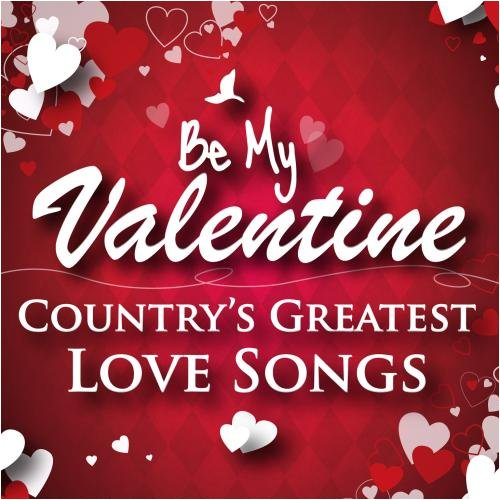 Be My Valentine - Country's Greatest Love Songs ()