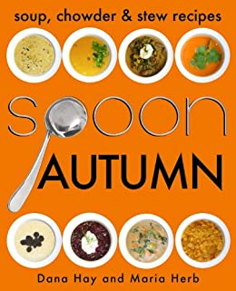 SPOON: Soup, Stew & Chowder Recipes (Autumn) (Cooking in Season Book 3) by [Hay, Dana, Herb, Maria]