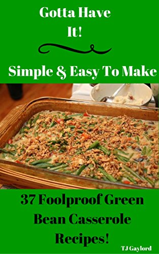 Have It Simple & Easy To Make 37 Foolproof Green Bean Casserole Recipes!