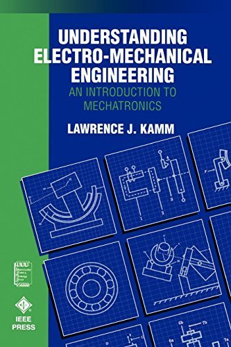 Understanding Electro-Mechanical Engineering: An Introduction to Mechatronics (IEEE Press Understanding Science & Technology Series) 1st edition by Kamm, Lawrence J. (1996) Paperback