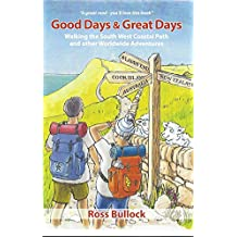 Good Days & Great Days: Walking the South West Coastal Path and other Worldwide Adventures