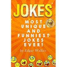 Jokes:: Most Unique and Funniest Jokes Ever! (Jokes for Kids and Adults, How to be funny, Kids Short Stories Jokes Books)