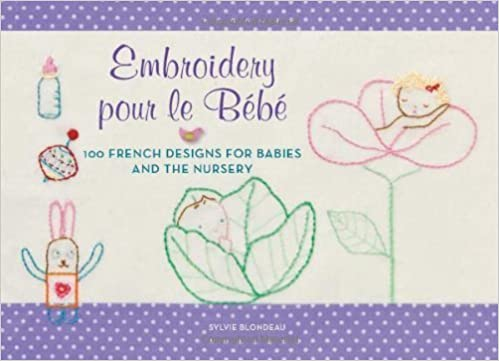 Téléchargement gratuit ebook anglais Embroidery pour le Bebe: 100 French Designs for Babies and the Nursery by Blondeau, Sylvie (2013) Paperback B01070SI2Y PDF RTF