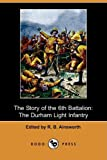 The Story of the 6th Battalion, , 1409967786