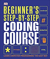 Beginner's Step-by-Step Coding Course: Learn Computer Programming the Easy Way Front Cover