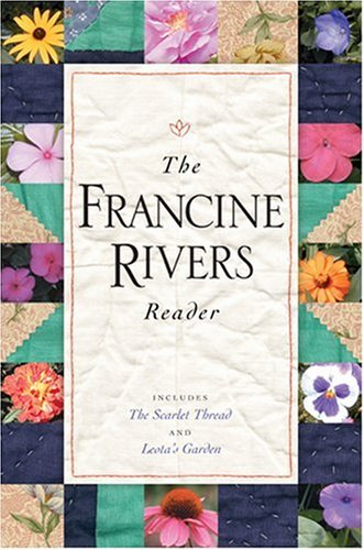 The Francine Rivers Reader (Includes the Scarlet Thread and Leota's Garden)