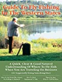 Business Travelers Guide to Fly Fishing in the Western States, Bob Zeller, 1892469014