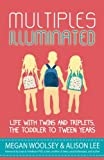 img - for Multiples Illuminated: Life with Twins and Triplets, the Toddler to Tween Years book / textbook / text book