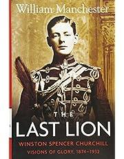 The Last Lion: Volume 1: Winston Churchill Visions of Glory 1874 - 1932