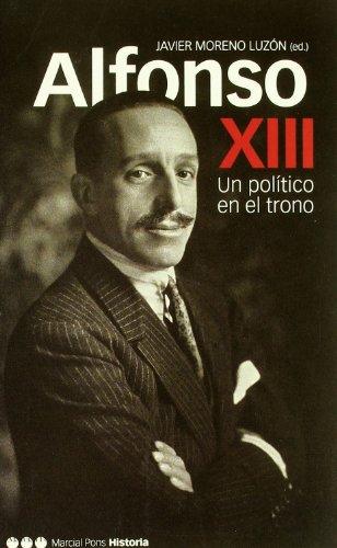 Descargar Libro Alfonso Xiii: Un Político En El Trono Javier Moreno Luzon