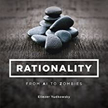 Rationality: From AI to Zombies Audiobook by Eliezer Yudkowsky Narrated by Aaron Silverbook, George Thomas, Robert DeRoeck