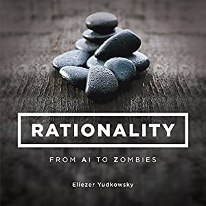Rationality: From AI to Zombies Audiobook