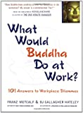 What Would Buddha Do at Work?, Franz Metcalf and Barbara J. Hateley, 1569753008