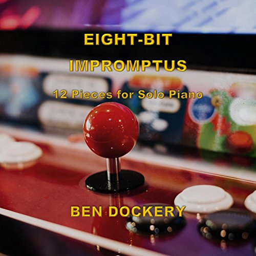 Eight-Bit Impromptus: 12 Pieces for Solo Piano ()
