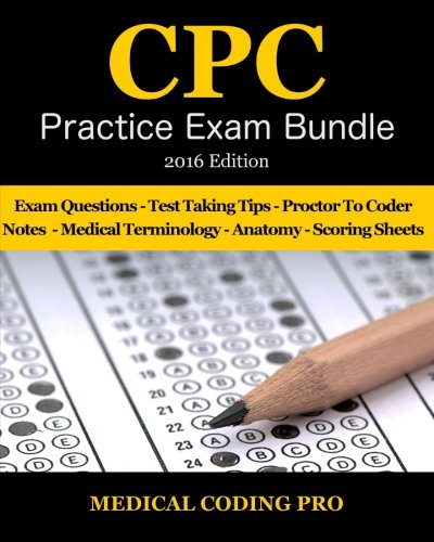Medical Coding CPC Practice Exam Bundle 2016 - ICD-10 Edition: 150 CPC Practice Exam Questions, Answers, Full Rationale,