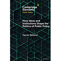 How Ideas and Institutions Shape the Politics of Public Policy (Elements in Public Policy)