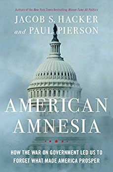 American Amnesia: How the War on Government Led Us to Forget What Made America Prosper by [Hacker, Jacob S., Pierson, Paul]