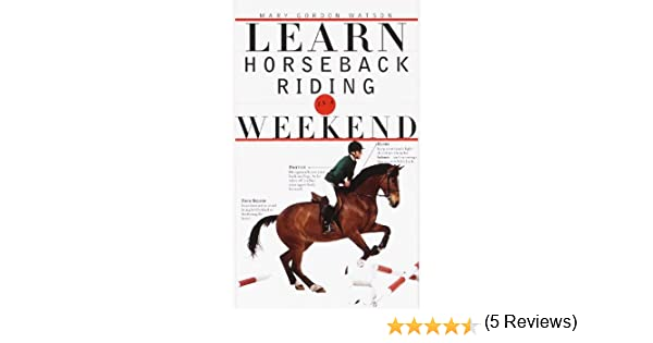 Learn horseback riding in a weekend learn in a weekend dorling learn horseback riding in a weekend learn in a weekend dorling kindersley ltd 9780375703027 amazon books yadclub Image collections