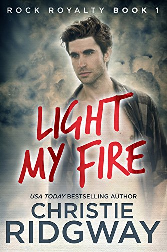 Light My Fire (Rock Royalty Book 1)