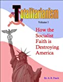 Totalitarianism: How the Socialist Faith is Destroying America