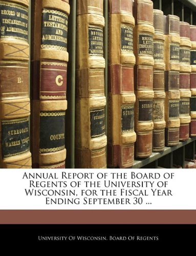 Annual Report of the Board of Regents of the University of Wisconsin, for the Fiscal Year Ending September 30 ... pdf