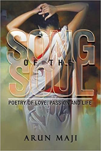 Song of the Soul: Poetry of Love, Passion and Life: Arun