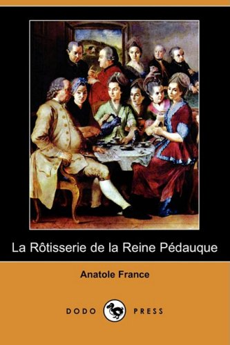 La Rotisserie de La Reine Pedauque (Dodo Press) (French Edition)