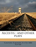 Alcestis: and other plays