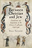 Between Christian and Jew: Conversion and Inquisition in the Crown of Aragon, 1250-1391 (The Middle Ages Series)