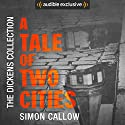 A Tale of Two Cities: The Dickens Collection: An Audible Exclusive Series Audiobook by Charles Dickens, Simon Callow - introduction Narrated by Simon Callow