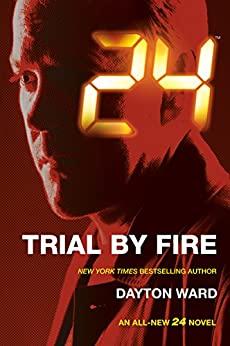 24: Trial by Fire: A 24 Novel (24 Series) by [Ward, Dayton]