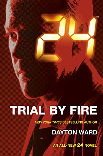 24: Trial by Fire: A 24 Novel (24 Series Book 3)