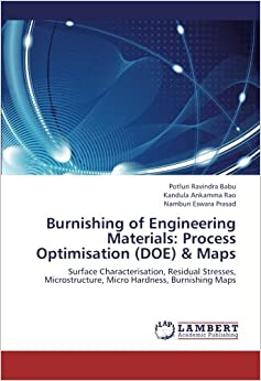 Book Burnishing of Engineering Materials: Process Optimisation (DOE) & Maps: Surface Characterisation, Residual Stresses, Microstructure, Micro Hardness, Burnishing Maps