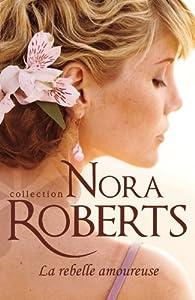 La rebelle amoureuse par Nora Roberts