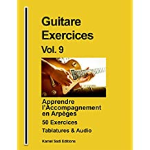 Guitare Exercices Vol. 9: Apprendre l'Accompagnement en Arpèges (French Edition)