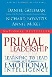 Primal Leadership: Learning to Lead with Emotional Intelligence, Daniel Goleman, Richard E. Boyatzis, Annie McKee, 1591391849