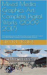 Mixed Media Graphics Art: Complete Digital Works (2009-2017): A Visual Journey Into the World of @yessickart Glitch Art Created from Mixed Media, Painting, and Photographic Imagery..