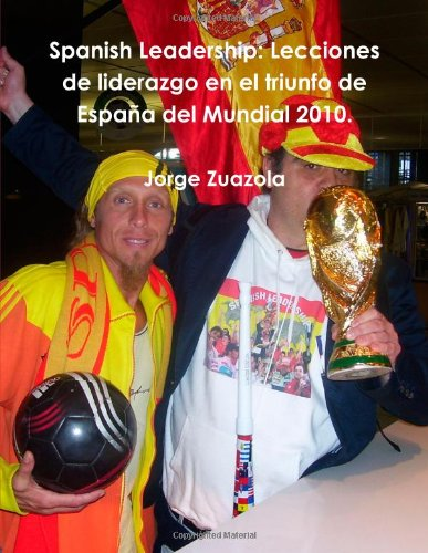 Spanish Leadership: Lecciones de Liderazgo en El Triunfo de España del Mundial 2010.: Amazon.es: Zuazola, Jorge: Libros en idiomas extranjeros